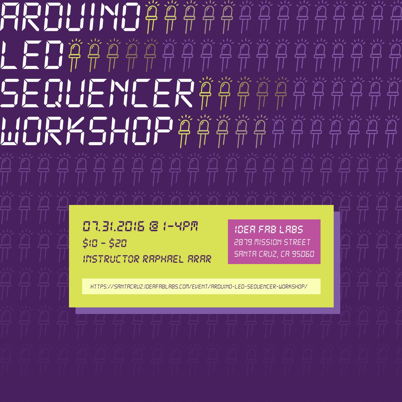 Arduino LED Sequencer Workshop - Idea Fab Labs Santa Cruz